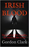 IRISH BLOOD: The return of The Troubles, the return of Alex Green (Alex Green - SAS Soldier Book 2) (English Edition)