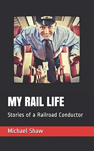 MY RAIL LIFE: Stories of a Railroad Conductor