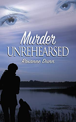 Murder Unrehearsed by [Roxanne  Dunn]