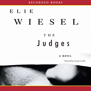 The Judges     A Novel              By:                                                                                                                                 Elie Wiesel                               Narrated by:                                                                                                                                 George Guidall                      Length: 6 hrs and 13 mins     6 ratings     Overall 2.8