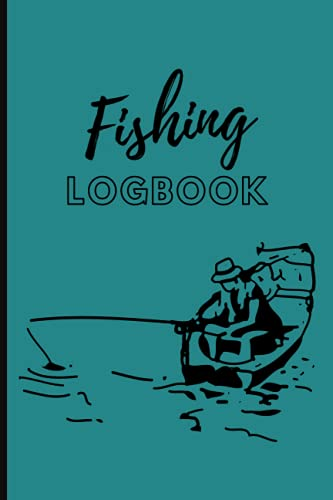 Fishing Logbook: A Perfect Way to Track Your Fishing Activities