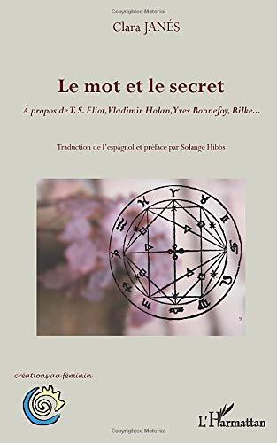 Le mot et le secret: À propos de TS Eliot, Vladimir Holan, Yves Bonnefoy, Rilke