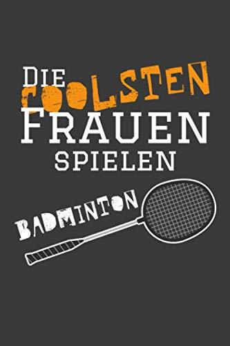 Die coolsten Frauen spielen Badminton: Jahres-Kalender 2021 DinA 5 Terminplaner für Badminton und Federball Spielerinnen Notizheft