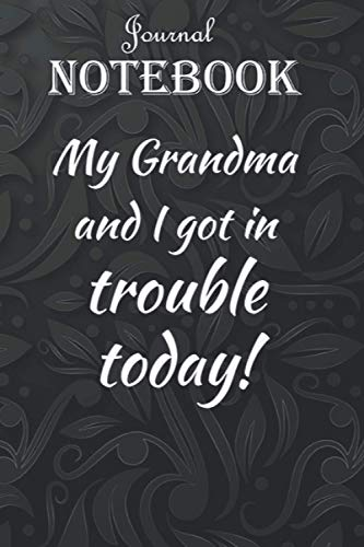 Journal Notebook, Composition Notebook: My Grandma And I Got In Trouble Today Mothers Day Gift 6'' x 9'', 100 Pages for Notes, Journal, Soft Cover, Matte Finish A special gift for Kids, Him or Her
