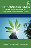 The Cannabis Business: Understanding Law, Finance, and Governance in America's Newest Industry