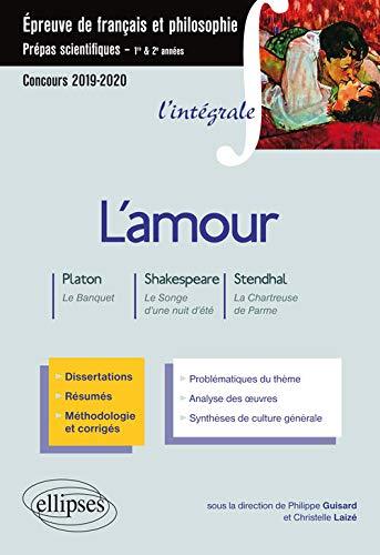 L'amour. Platon, Le Banquet - Shakespeare, Le Songe d'une nuit d'été – Stendhal, La Chartreuse de Parme. Épreuve de français/philosophie. Prépas scientifiques 2019–2020