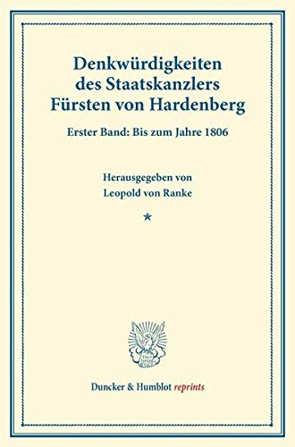 Denkwurdigkeiten Des Staatskanzlers Fursten Von Hardenberg: Erster Band: Bis Zum Jahre 186. Von Leopold Von Ranke