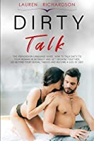 Dirty Talk: The Perversion Language Guide, How to Talk Dirty to Your Woman in Intimacy and Get Orgasm Together, Go Beyond Your Sexual Taboos and Become a God of Sex!