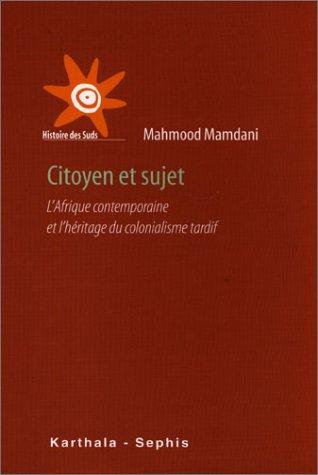 Citoyen et sujet - L'Afrique contemporaine et l'héritage du colonialisme tardif