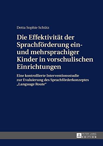 Die Effektivität der Sprachförderung ein- und mehrsprachiger Kinder in vorschulischen Einrichtungen: Eine kontrollierte Interventionsstudie zur Evaluierung des Sprachförderkonzeptes «Language Route»