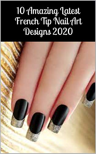 10 Amazing Latest French Tip Nail Art Designs 2020 (English Edition)