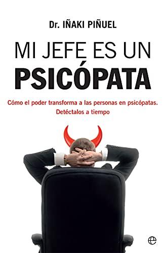 Mi jefe es un psicópata: Cómo el poder transforma a las pe
