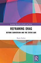 Reframing Drag: Beyond Subversion and the Status Quo (Routledge Research in Gender and Society) (English Edition)