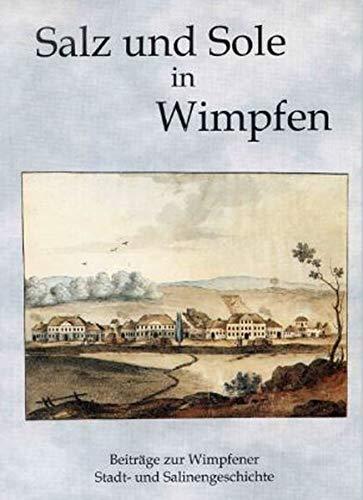 Salz und Sole in Wimpfen: Beiträge zur Wimpfener Stadt- und Salinengeschichte