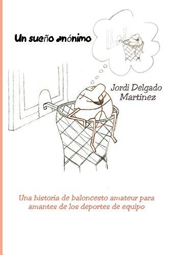 Un sueño anónimo: Una historia de baloncesto amateur para amantes de los deportes de equipo (Spanish Edition)