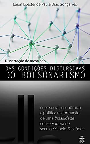 Das Condições Discursivas do Bolsonarismo: crise social, econômica e política na formação de uma brasilidade conservadora no século XXI pelo Facebook.
