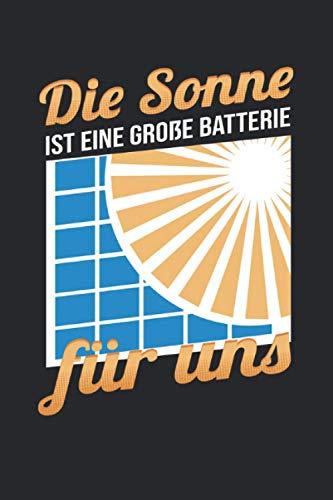 Die Sonne Ist Eine Große Batterie Für Uns: Notizbuch mit 120 Seiten liniertem Papier (6x9 Zoll, ca. DIN A5 / 15.24 x 22.86 cm) Solarenergie Sonnenstrom Solarstrom Photovoltaik Bauherr