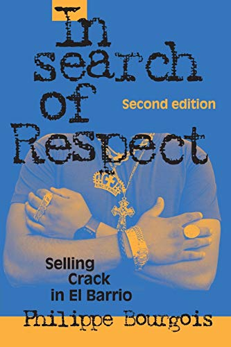 In Search of Respect: Selling Crack in El Barrio (Structural Analysis in the Social Sciences, Series Number 10)
