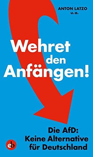 Wehret den Anfängen!: Die AfD: Keine Alternative für Deutschland