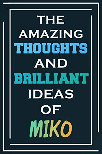 The Amazing Thoughts And Brilliant Ideas Of Miko: Blank Lined Notebook | Personalized Name Gifts