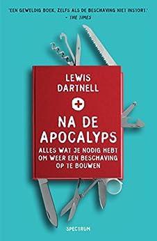 Na de apocalyps: alles wat je nodig hebt om weer een beschaving op te bouwen van [Lewis Dartnell, Jacques Meerman]