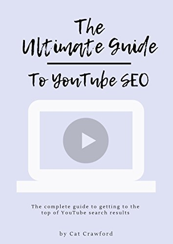 The Ultimate Guide to YouTube SEO: Get your videos to the top of YouTube search results (The easy way!) (English Edition)