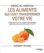 Medical medium - Les aliments qui vont transformer votre vie d'Anthony William