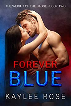 Forever Blue (The Weight of the Badge Book 2) by [Kaylee Rose]