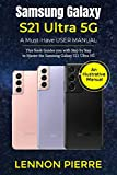 Samsung Galaxy S21 Ultra 5G A Must-Have USER MANUAL: This book Guides you with Step by Step to Master the Samsung Galaxy S21 Ultra 5G