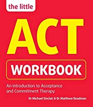 The Little ACT Workbook: An Introduction to Acceptance and Commitment Therapy: a mindfulness- based guide for leading a full and meaningful life