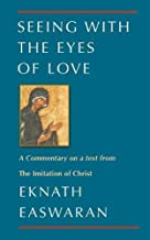 Seeing With the Eyes of Love: A Commentary on a text from The Imitation of Christ (Classics of Christian Inspiration)