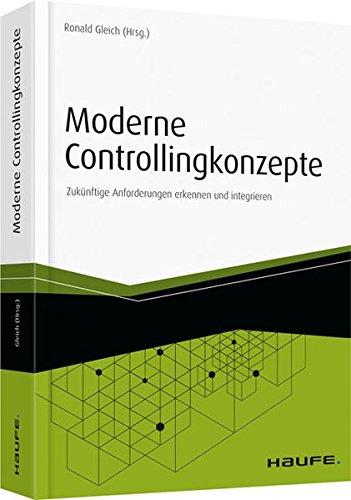 Moderne Controllingkonzepte: Zukünftige Anforderungen erkennen und integrieren (Haufe Fachbuch)