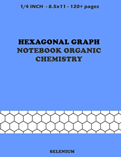 Hexagonal Graph Notebook Organic Chemistry Selenium: 8.5 x 11 more 120 pages 1/4 inch hexagonal graph paper notebook for drawing chemistry structures.
