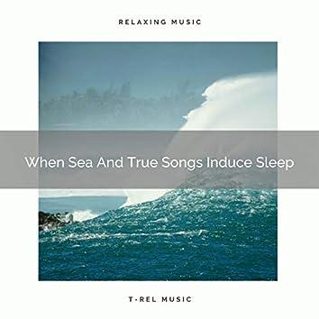When Sea And True Songs Induce Sleep