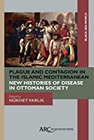 Plague and Contagion in the Islamic Mediterranean (Black Sea World)