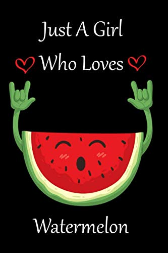 "Just a girl who loves watermelon: Blank Lined Journal Notebook, Super Cute watermelon notebook journal or dairy, watermelon lovers gift for girls, , Funny Watermelon 6""x 9"", 120 pages"
