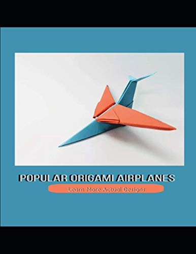 Popular Origami Airplanes Learn More Actual Designs