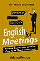 ENGLISH FOR MEETINGS: Phrases, Expressions, and One Case to Be Fluent in Meetings Front Cover