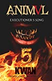 Animal V: Executioner's Song