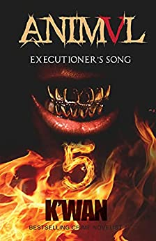 Animal V: Executioner's Song by [K'WAN]