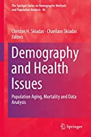 Demography and Health Issues: Population Aging, Mortality and Data Analysis (The Springer Series on Demographic Methods and Population Analysis, 46)