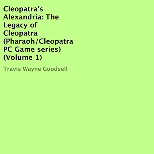 Cleopatra's Alexandria: The Legacy of Cleopatra (Pharaoh/Cleopatra PC Game Series, Volume 1) audiobook cover art