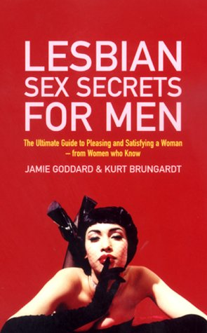 Lesbian Sex Secrets For Men: The ultimate guide to pleasing and satisfying a woman - from women who know (Nexus)