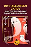 DIY Halloween Cards: Make Your Own Halloween Cards With Minimal Supplies: Easy & Funny Halloween Card Ideas for Kids (English Edition)