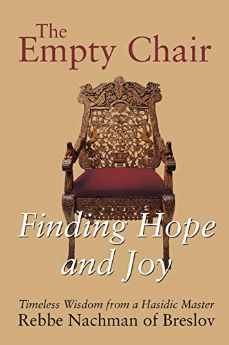 Empty Chair: Finding Hope and Joy--Timeless Wisdom from a Hasidic Master, Rebbe Nachman of Breslov