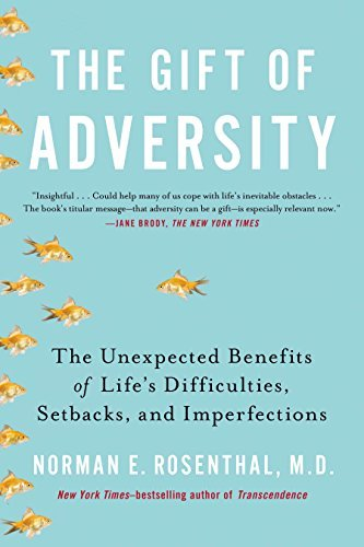 The Gift of Adversity: The Unexpected Benefits of Life's Difficulties, Setbacks, and Imperfections by Rosenthal MD, Norman E (2014) Paperback