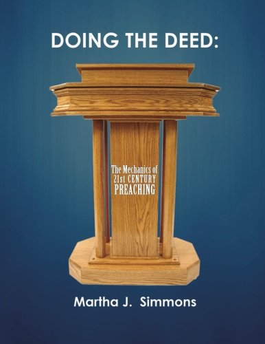 Doing the Deed:  The Mechanics of 21st Century Preaching (Volume 1)