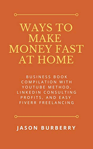 Ways to Make Money Fast at Home: Business Book Compilation with YouTube Method, LinkedIn Consulting Profits, and Easy Fiverr Freelancing (English Edition)