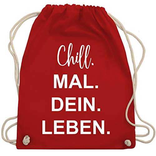 Shirtracer Statement - Chill. Mal. Dein. Leben. - Unisize - Rot - chill mal dein leben turnbeutel - WM110 - Turnbeutel und Stoffbeutel aus Baumwolle