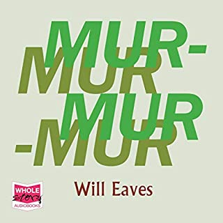 Murmur                   By:                                                                                                                                 Will Eaves                               Narrated by:                                                                                                                                 Will Eaves                      Length: 6 hrs and 2 mins     5 ratings     Overall 4.2